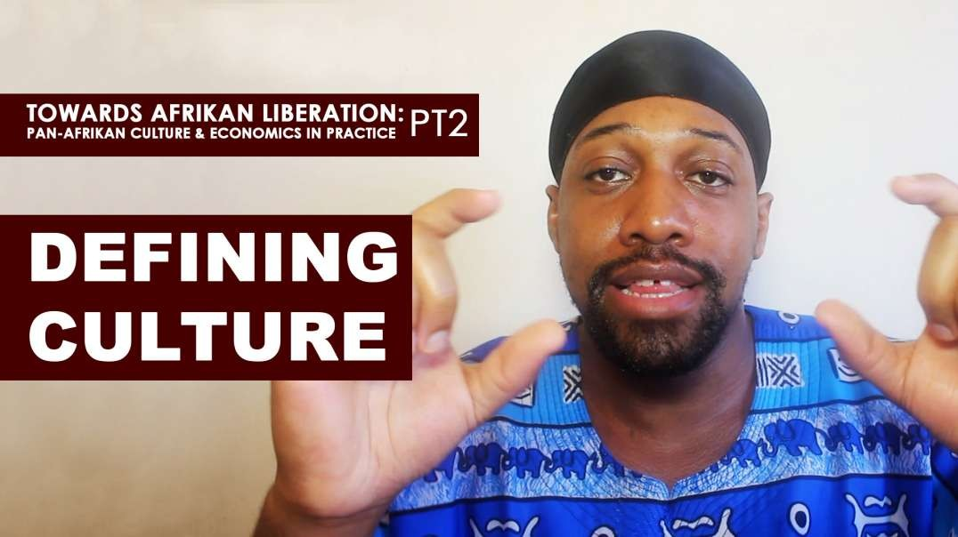 Defining Culture - (Pan-Afrikan Culture & Economics in Practice pt2)