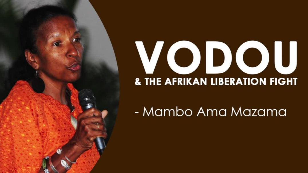 VOODOO & The Afrikan Liberation Fight - Mambo Ama Mazama