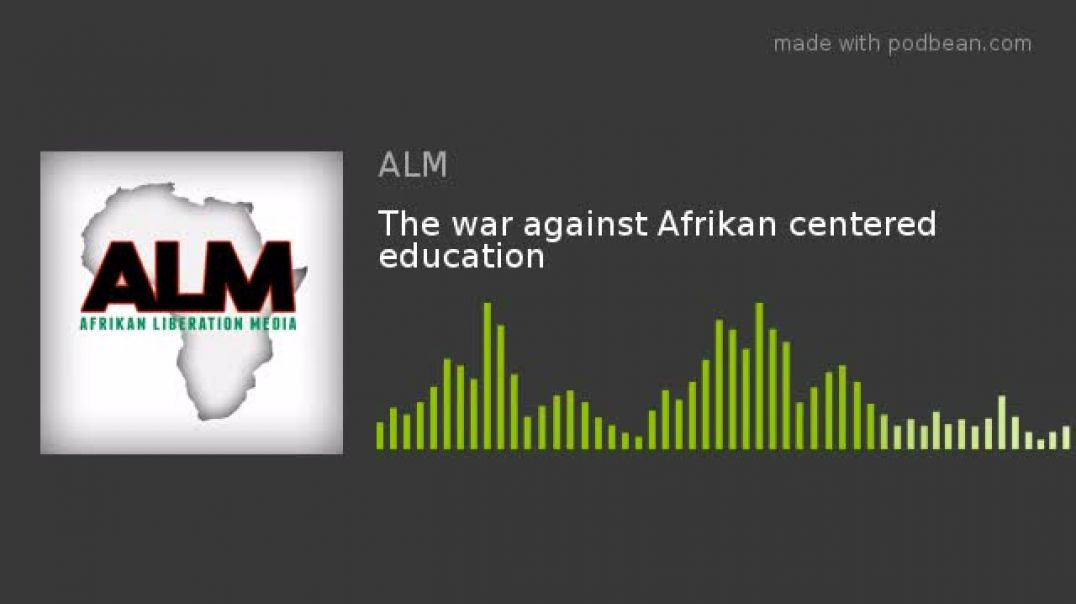 The war against Afrikan centered education