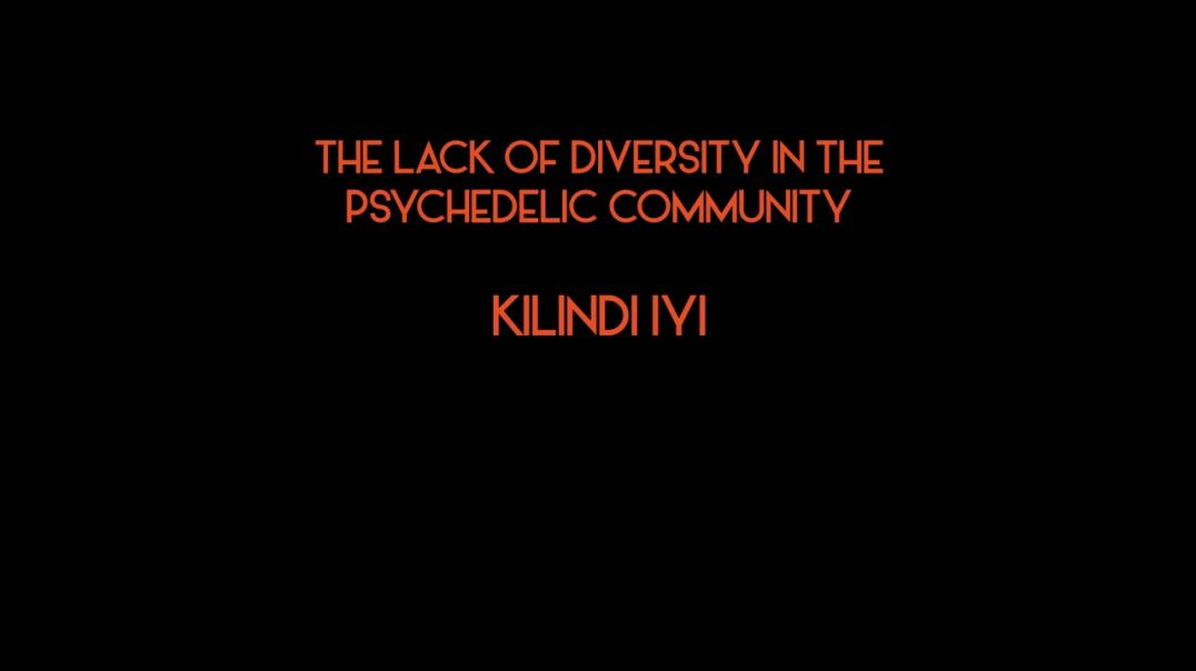 Kilindi Iyi - The Lack Of Diversity In The Psychedelic Community
