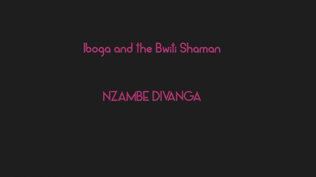 Nzambe Divanga - Iboga and the Bwiti shaman